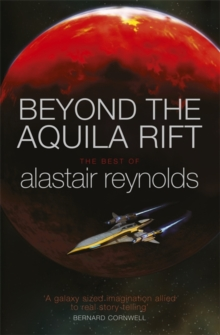 Beyond the Aquila Rift : The Best of Alastair Reynolds, Hardback Book