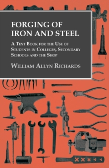 Forging of Iron and Steel - A Text Book for the Use of Students in Colleges, Secondary Schools and the Shop, EPUB eBook