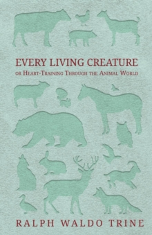 Every Living Creature - or Heart-Training Through the Animal World, EPUB eBook