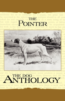 The Pointer - A Dog Anthology (A Vintage Dog Books Breed Classic), EPUB eBook