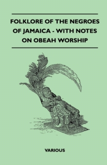Folklore of the Negroes of Jamaica - With Notes on Obeah Worship, EPUB eBook