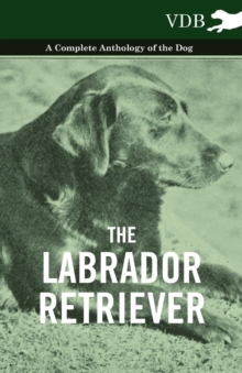 The Labrador Retriever - A Complete Anthology of the Dog, EPUB eBook
