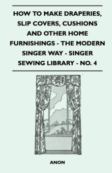 How to Make Draperies, Slip Covers, Cushions and Other Home Furnishings - The Modern Singer Way - Singer Sewing Library - No. 4, EPUB eBook