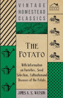 The Potato - With Information on Varieties, Seed Selection, Cultivation and Diseases of the Potato, EPUB eBook