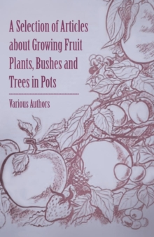 A Selection of Articles about Growing Fruit Plants, Bushes and Trees in Pots, EPUB eBook