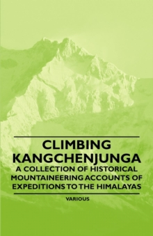 Climbing Kangchenjunga - A Collection of Historical Mountaineering Accounts of Expeditions to the Himalayas, EPUB eBook