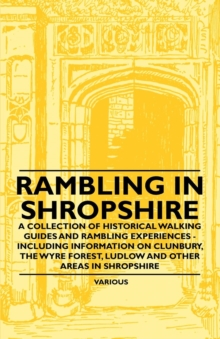 Rambling in Shropshire - A Collection of Historical Walking Guides and Rambling Experiences - Including Information on Clunbury, the Wyre Forest, Ludl, EPUB eBook