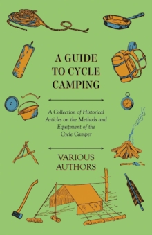 A Guide to Cycle Camping - A Collection of Historical Articles on the Methods and Equipment of the Cycle Camper, EPUB eBook
