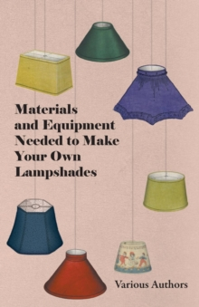 Materials and Equipment Needed to Make Your Own Lampshades, EPUB eBook