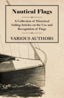 Nautical Flags - A Collection of Historical Sailing Articles on the Use and Recognition of Flags, EPUB eBook