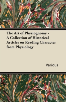 The Art of Physiognomy - A Collection of Historical Articles on Reading Character from Physiology, EPUB eBook