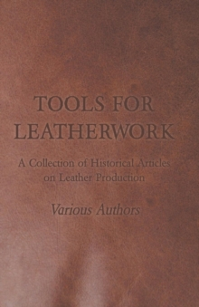 Tools for Leatherwork - A Collection of Historical Articles on Leather Production, EPUB eBook