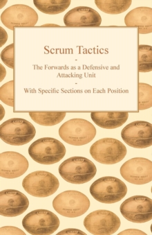 Scrum Tactics - The Forwards as a Defensive and Attacking Unit - With Specific Sections on Each Position, EPUB eBook