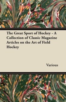 The Great Sport of Hockey - A Collection of Classic Magazine Articles on the Art of Field Hockey, EPUB eBook