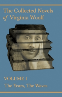 The Collected Novels of Virginia Woolf - Volume I - The Years, The Waves, EPUB eBook