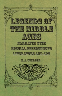 Legends of the Middle Ages - Narrated with Special Reference to Literature and Art, EPUB eBook