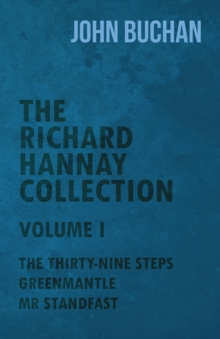 The Richard Hannay Collection - Volume I - The Thirty-Nine Steps, Greenmantle, Mr Standfast, EPUB eBook