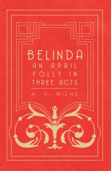 Belinda - An April Folly in Three Acts, EPUB eBook