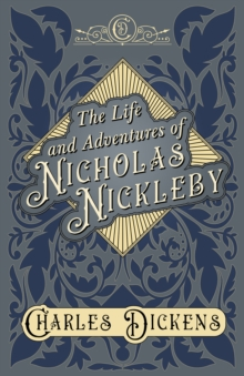 The Life and Adventures of Nicholas Nickleby : With Appreciations and Criticisms By G. K. Chesterton, EPUB eBook