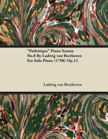 """Pathetique"" Piano Sonata No.8 By Ludwig van Beethoven For Solo Piano (1798) Op.13, EPUB eBook"