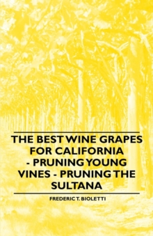 The Best Wine Grapes for California - Pruning Young Vines - Pruning the Sultana, EPUB eBook