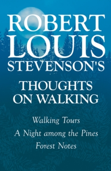 Robert Louis Stevenson's Thoughts on Walking - Walking Tours - A Night among the Pines - Forest Notes, EPUB eBook