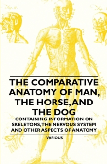 The Comparative Anatomy of Man, the Horse, and the Dog - Containing Information on Skeletons, the Nervous System and Other Aspects of Anatomy, EPUB eBook
