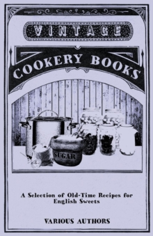 A Selection of Old-Time Recipes for English Sweets, EPUB eBook