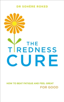 The Tiredness Cure : How to beat fatigue and feel great for good, EPUB eBook
