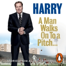 A Man Walks On To a Pitch : Stories from a Life in Football, eAudiobook MP3 eaudioBook