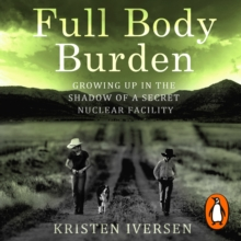 Full Body Burden : Growing Up in the Shadow of a Secret Nuclear Facility, eAudiobook MP3 eaudioBook