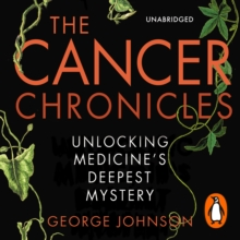 The Cancer Chronicles : Unlocking Medicine's Deepest Mystery, eAudiobook MP3 eaudioBook