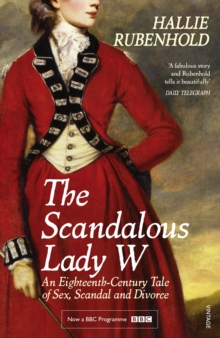The Scandalous Lady W : An Eighteenth-Century Tale of Sex, Scandal and Divorce (by the bestselling author of The Five), EPUB eBook