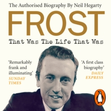 Frost: That Was The Life That Was : The Authorised Biography, eAudiobook MP3 eaudioBook