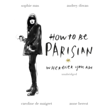 How To Be Parisian : Wherever You Are, eAudiobook MP3 eaudioBook