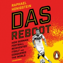 Das Reboot : How German Football Reinvented Itself and Conquered the World, eAudiobook MP3 eaudioBook