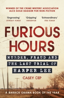Furious Hours : Murder, Fraud and the Last Trial of Harper Lee, EPUB eBook