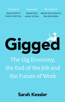 Gigged : The Gig Economy, the End of the Job and the Future of Work, EPUB eBook