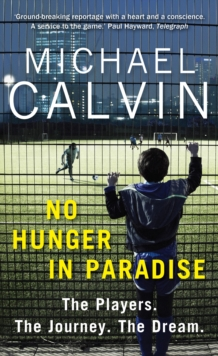 No Hunger In Paradise : The Players. The Journey. The Dream, EPUB eBook