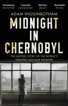 Midnight in Chernobyl : The Untold Story of the World's Greatest Nuclear Disaster, EPUB eBook