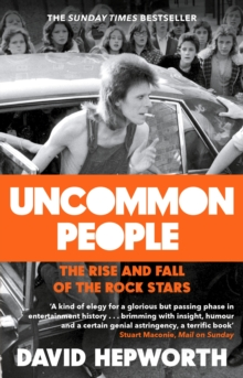 Uncommon People : The Rise and Fall of the Rock Stars 1955-1994, EPUB eBook