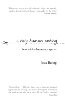 A Very Human Ending : How suicide haunts our species, EPUB eBook