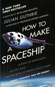 How to Make a Spaceship : A band of renegades, an epic race and the birth of private space flight, EPUB eBook