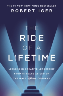 The Ride of a Lifetime : Lessons in Creative Leadership from 15 Years as CEO of the Walt Disney Company, EPUB eBook