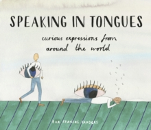 Speaking in Tongues : Curious Expressions from Around the World, EPUB eBook