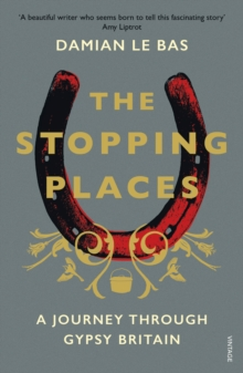 The Stopping Places : A Journey Through Gypsy Britain, EPUB eBook