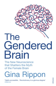 The Gendered Brain : The new neuroscience that shatters the myth of the female brain, EPUB eBook