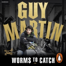 Guy Martin: Worms to Catch, eAudiobook MP3 eaudioBook