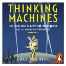 Thinking Machines : The inside story of Artificial Intelligence and our race to build the future, eAudiobook MP3 eaudioBook