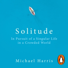 Solitude : In Pursuit of a Singular Life in a Crowded World, eAudiobook MP3 eaudioBook